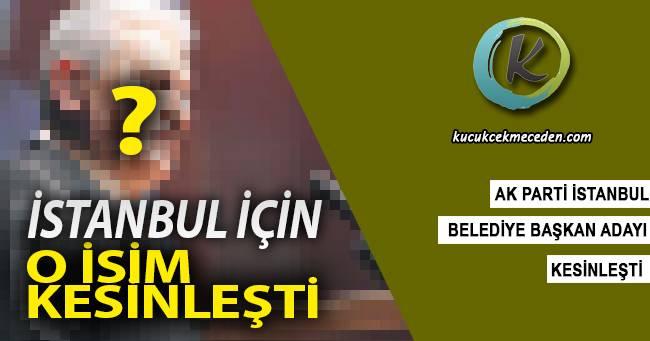 Ak Parti İstanbul Adayı Kesinleşti