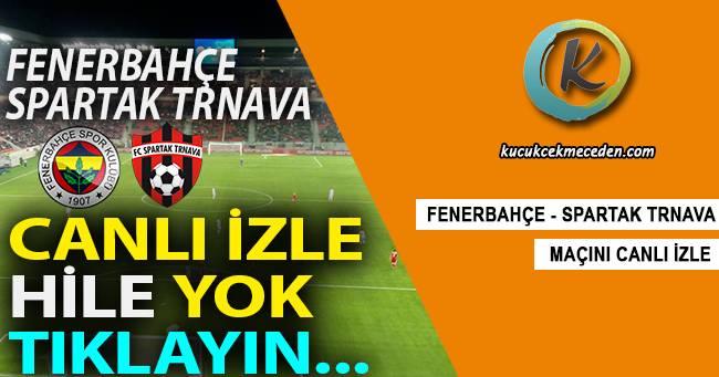 Fenerbahçe Spartak Trnava Maçı Canlı