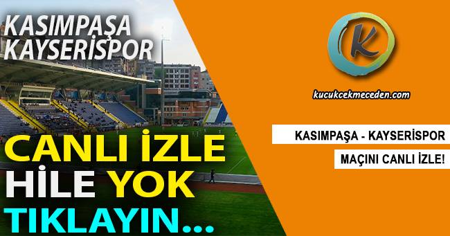 Kasımpaşa Kayserispor Maçı Canlı