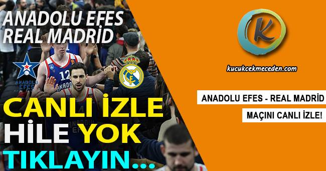 Anadolu Efes Real Madrid Maçı Canlı