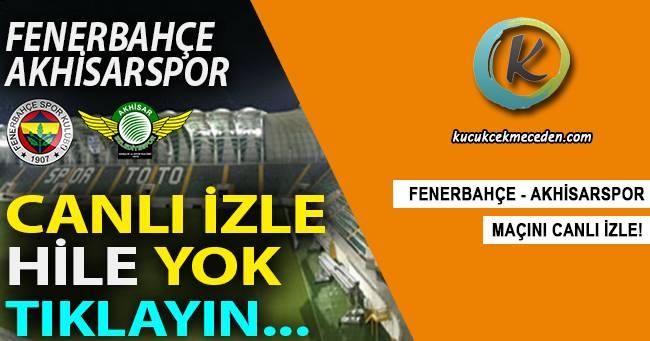 Fenerbahçe Akhisarspor Maçı Canlı