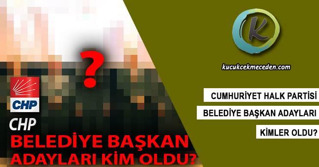 CHP Belediye Başkan Adayları Kim Oldu