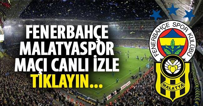 Fenerbahçe Malatyaspor maçı canlı izle