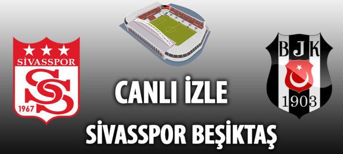 Sivasspor Beşiktaş canlı