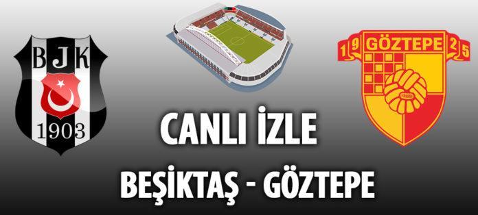 Beşiktaş Göztepe maçı canlı izle